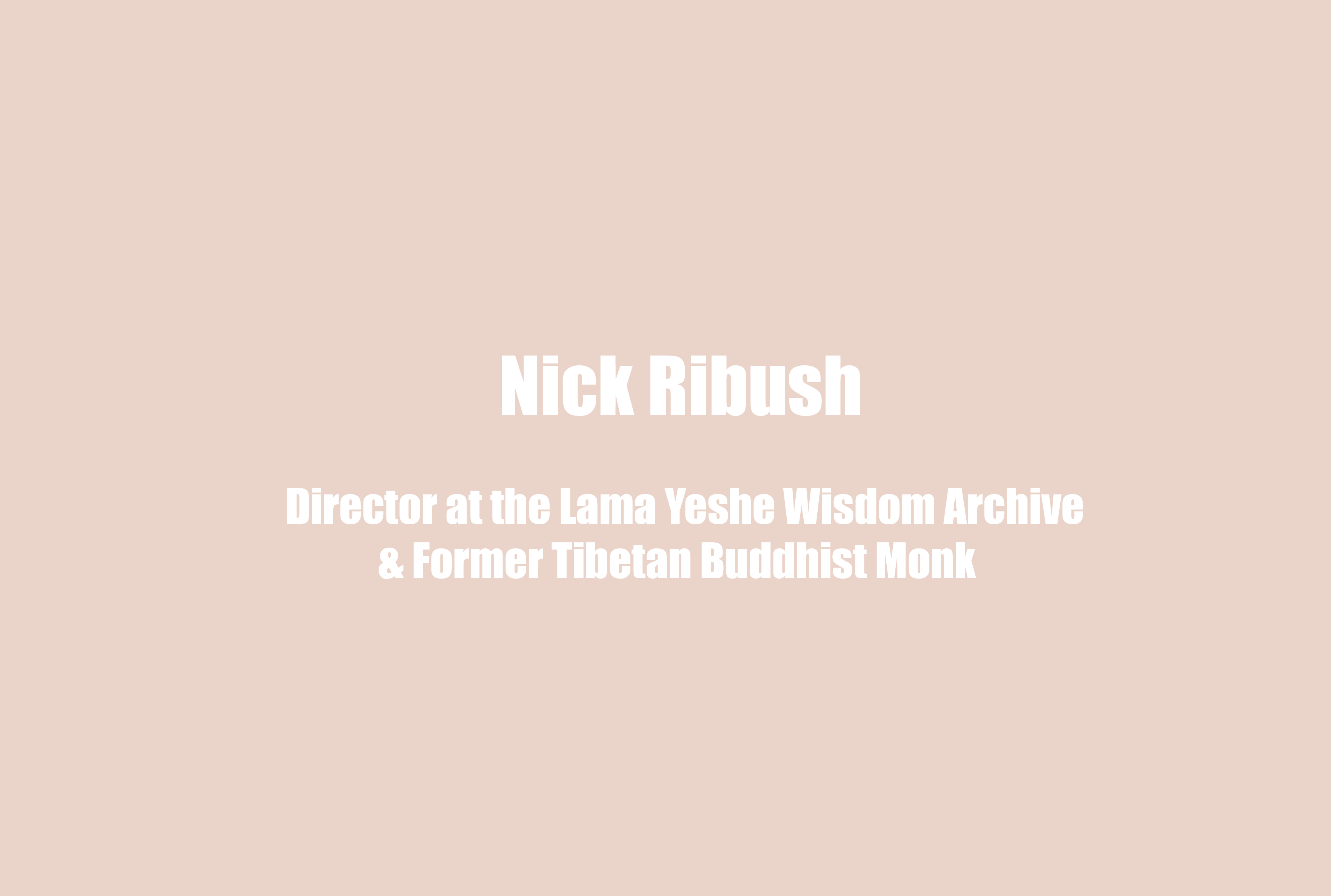 Nicholas Ribush, Director of the Lama Yeshe Wisdom Archive and Former Tibetan Buddhist Monk: On Disillusionment Working in the Medical Field, Whether Schools of Buddhism Stigmatize Mental Health, and a Buddhist Point of View on Wellbeing